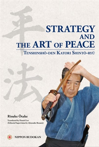 Strategy And The Art Of Peace: Tenshinsho-den Katori Shinto Ryu